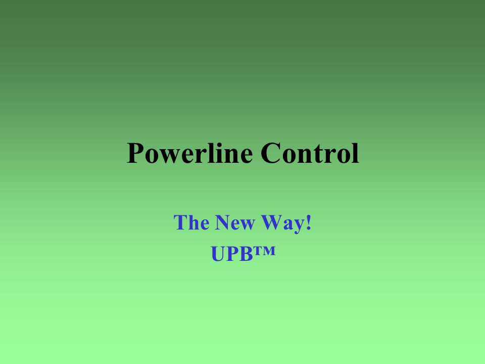 Powerline Control The New Way! UPB™