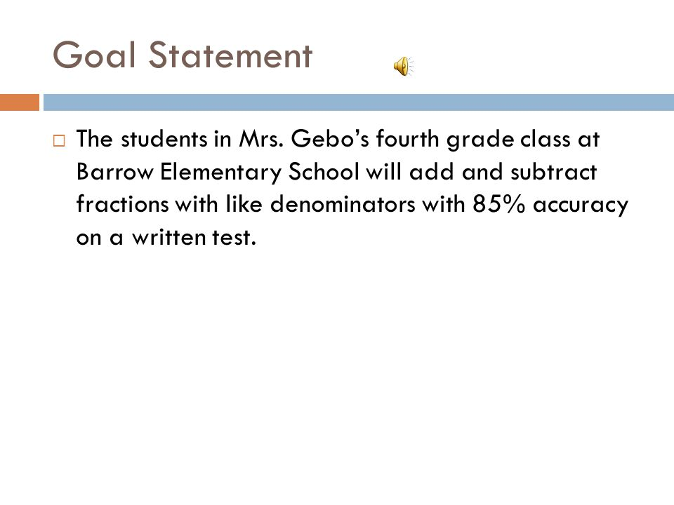 Goal Statement  The students in Mrs.