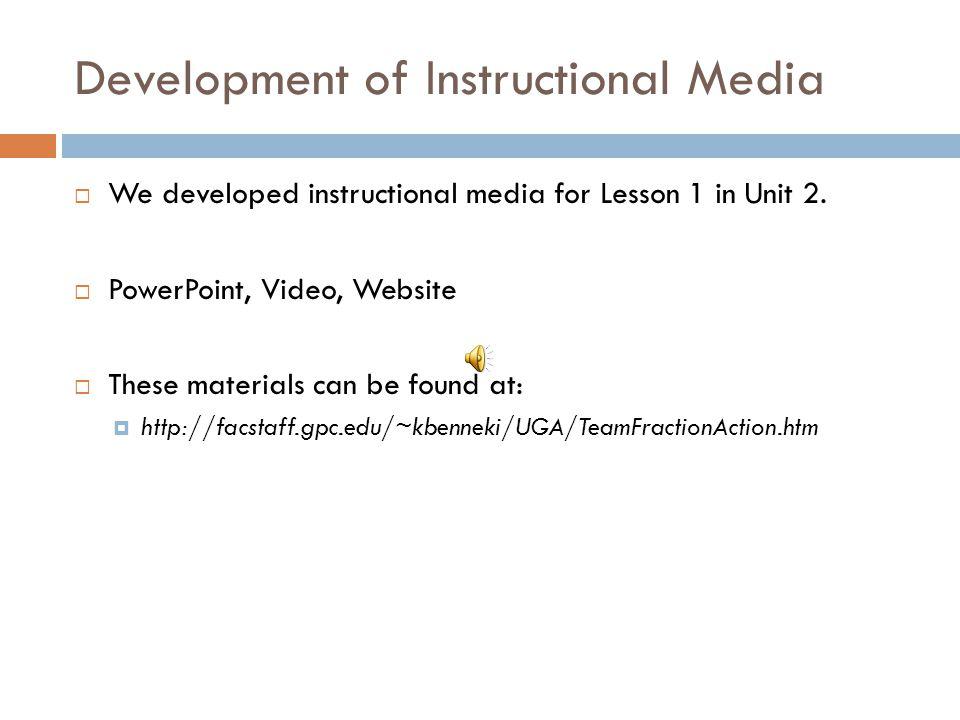 Development of Instructional Media  We developed instructional media for Lesson 1 in Unit 2.