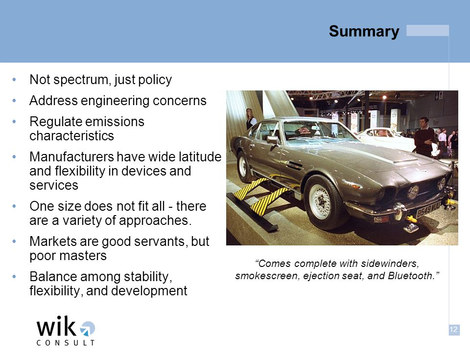 12 Summary Not spectrum, just policy Address engineering concerns Regulate emissions characteristics Manufacturers have wide latitude and flexibility in devices and services One size does not fit all - there are a variety of approaches.