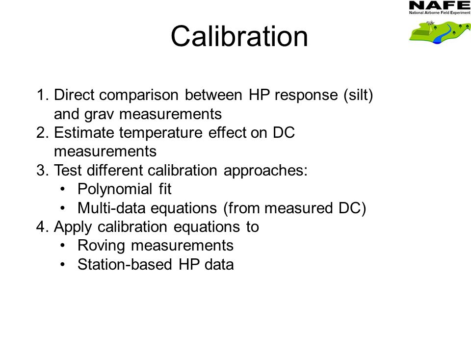 Calibration 1.Direct comparison between HP response (silt) and grav measurements 2.Estimate temperature effect on DC measurements 3.Test different calibration approaches: Polynomial fit Multi-data equations (from measured DC) 4.Apply calibration equations to Roving measurements Station-based HP data
