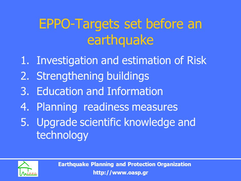 Earthquake Planning and Protection Organization http://www.oasp.gr EPPO-Targets set before an earthquake 1.Investigation and estimation of Risk 2.Stre