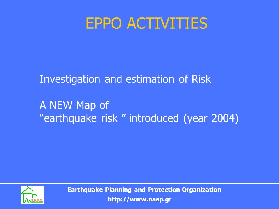"""Earthquake Planning and Protection Organization http://www.oasp.gr EPPO ACTIVITIES Investigation and estimation of Risk A NEW Map of """"earthquake risk"""