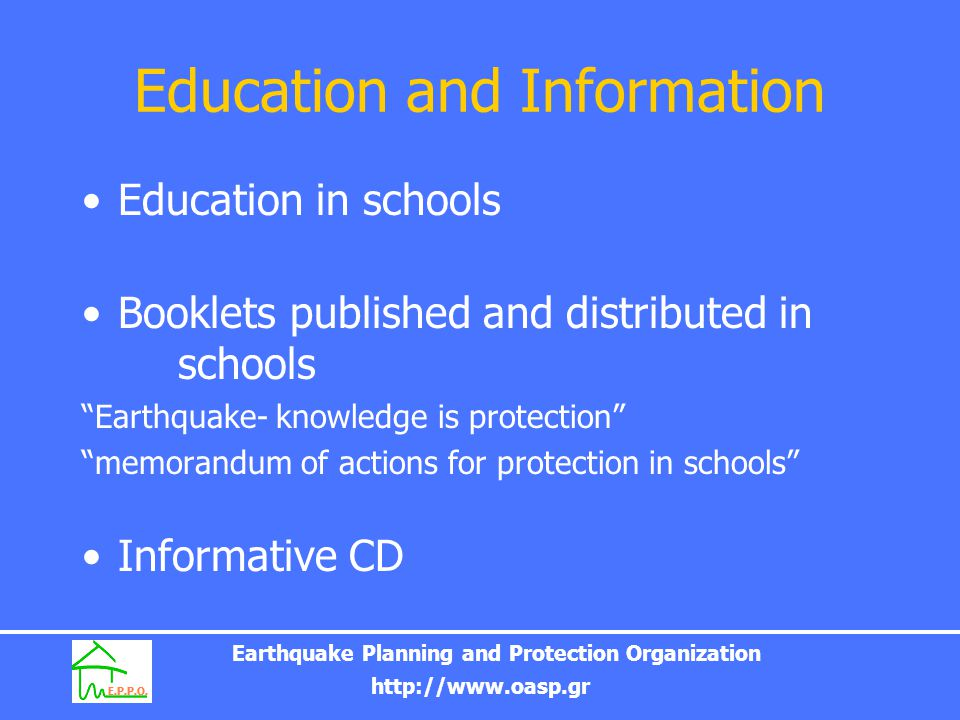 Earthquake Planning and Protection Organization http://www.oasp.gr Education and Information Education in schools Booklets published and distributed i