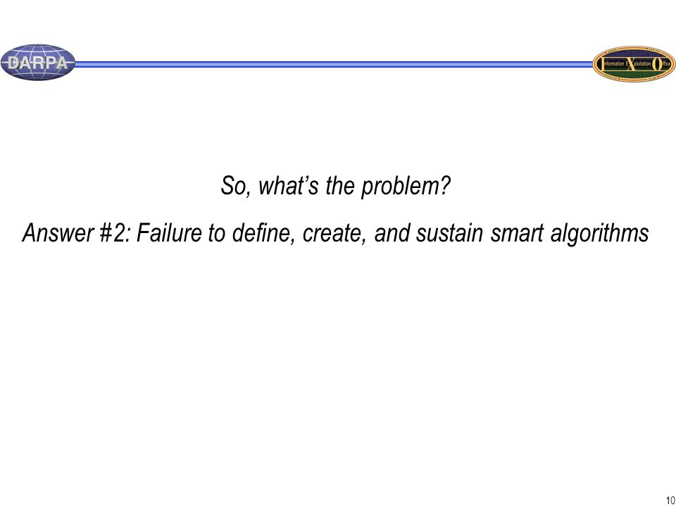 10 So, what's the problem Answer #2: Failure to define, create, and sustain smart algorithms