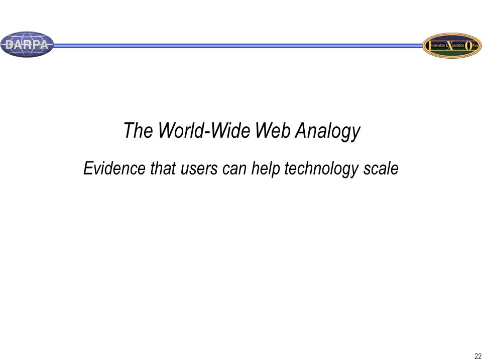 22 The World-Wide Web Analogy Evidence that users can help technology scale