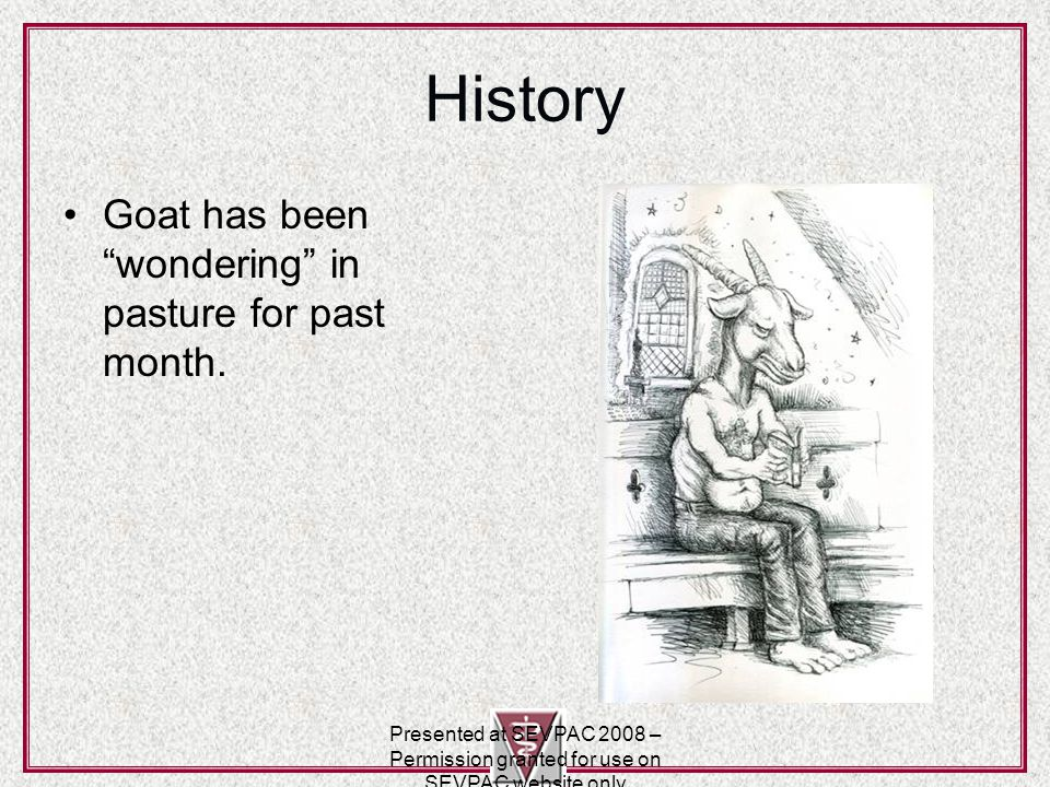 History Goat has been wondering in pasture for past month.