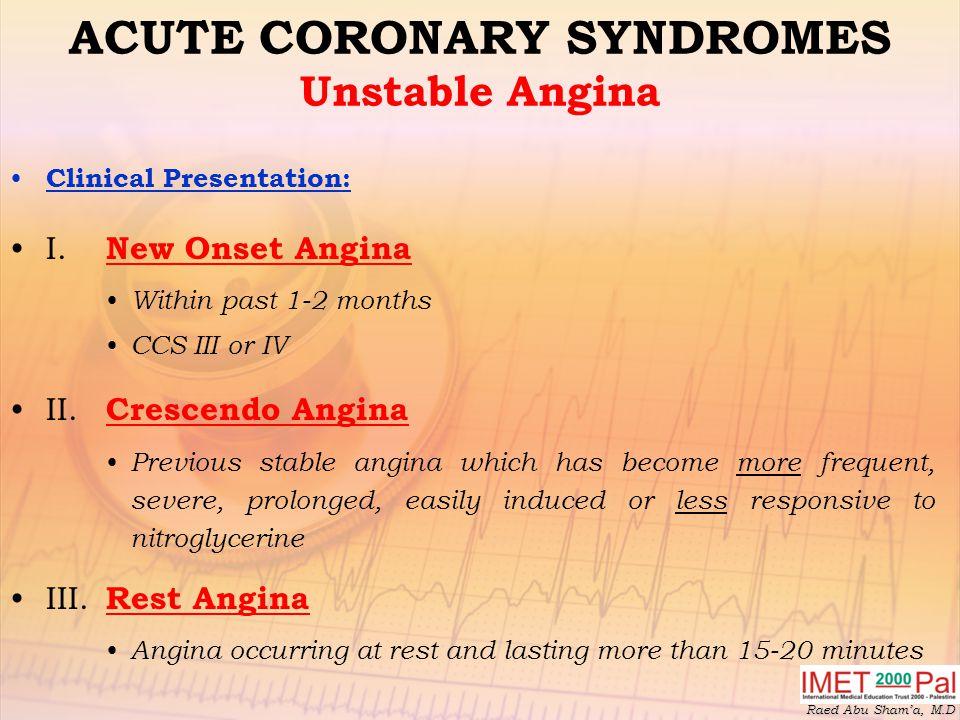 Raed Abu Sham'a, M.D ACUTE CORONARY SYNDROMES Unstable Angina Clinical Presentation: I.