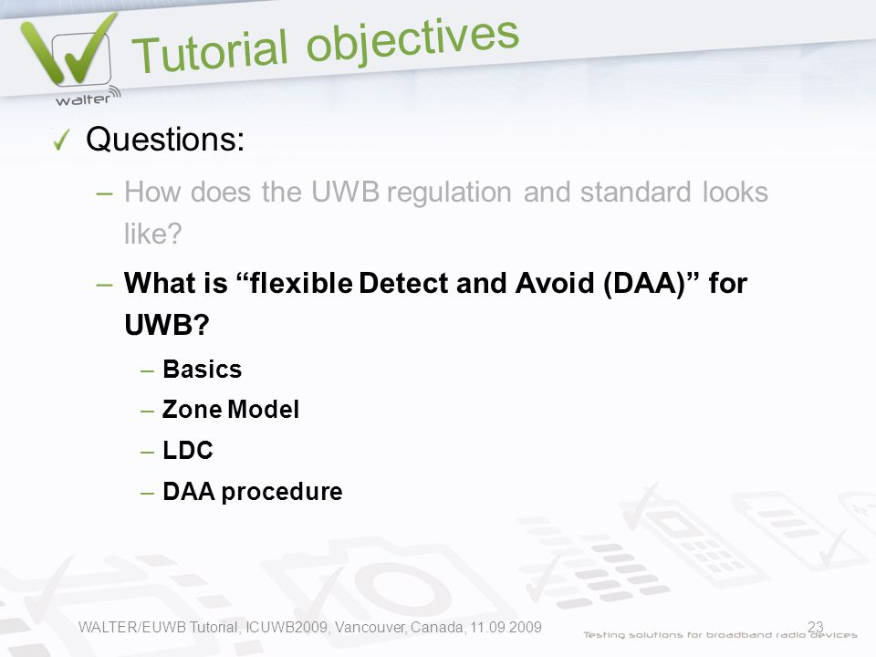 Tutorial objectives Questions: –How does the UWB regulation and standard looks like.