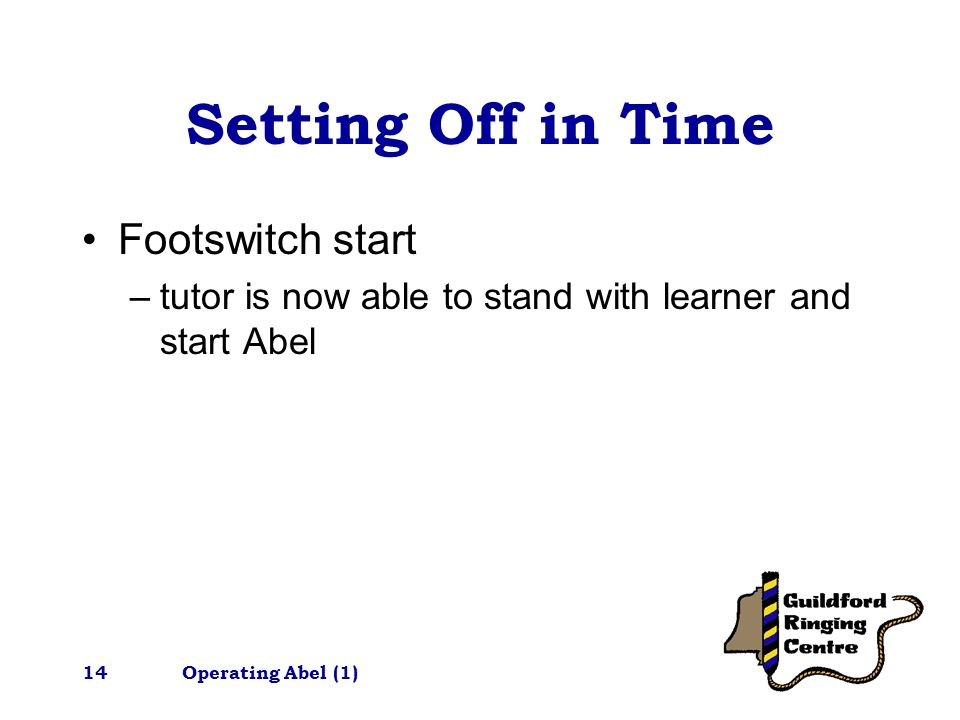 Operating Abel (1)14 Setting Off in Time Footswitch start –tutor is now able to stand with learner and start Abel