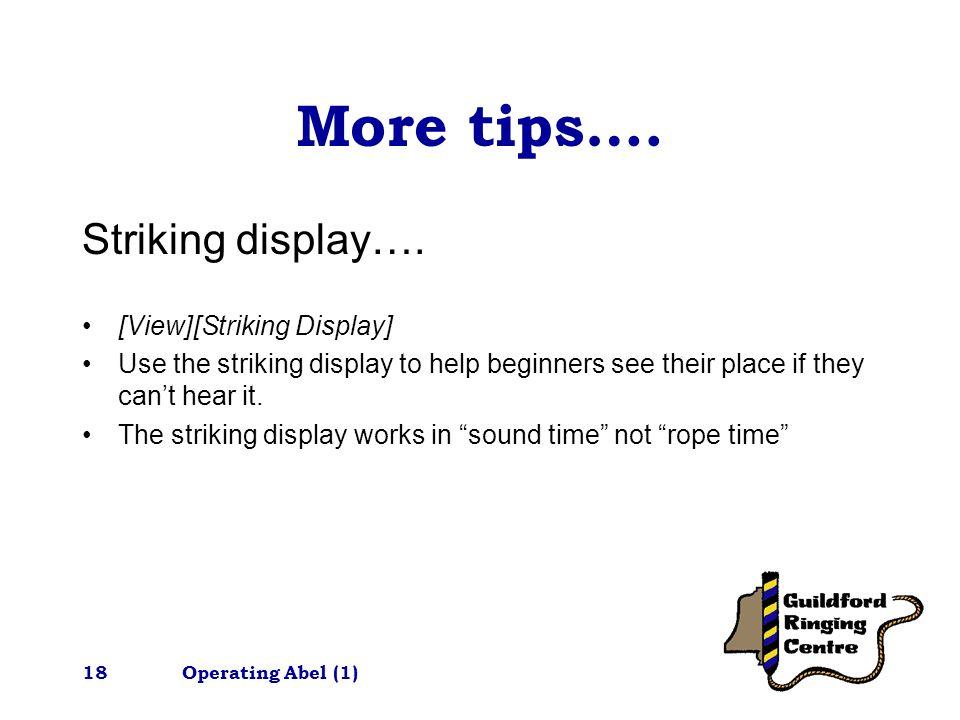 Operating Abel (1)18 More tips…. Striking display….