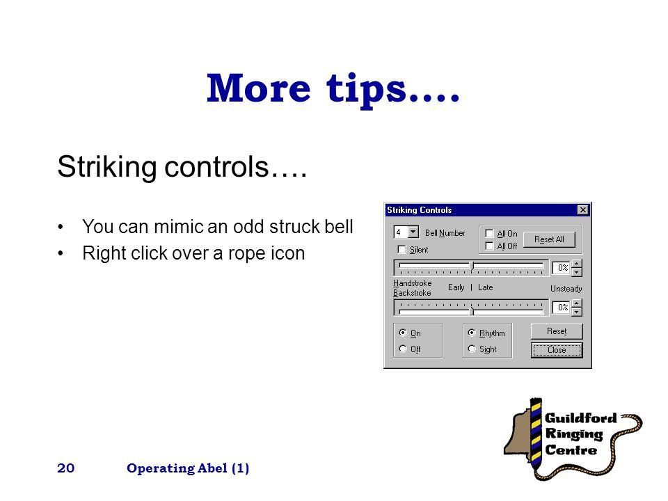 Operating Abel (1)20 More tips…. Striking controls….
