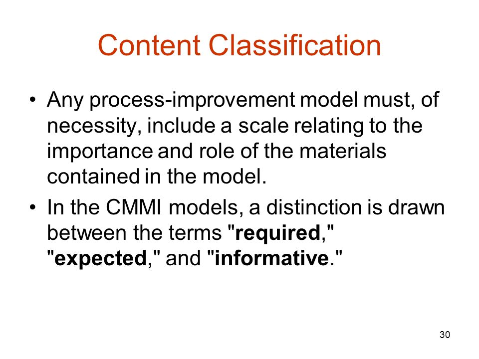30 Content Classification Any process-improvement model must, of necessity, include a scale relating to the importance and role of the materials contained in the model.