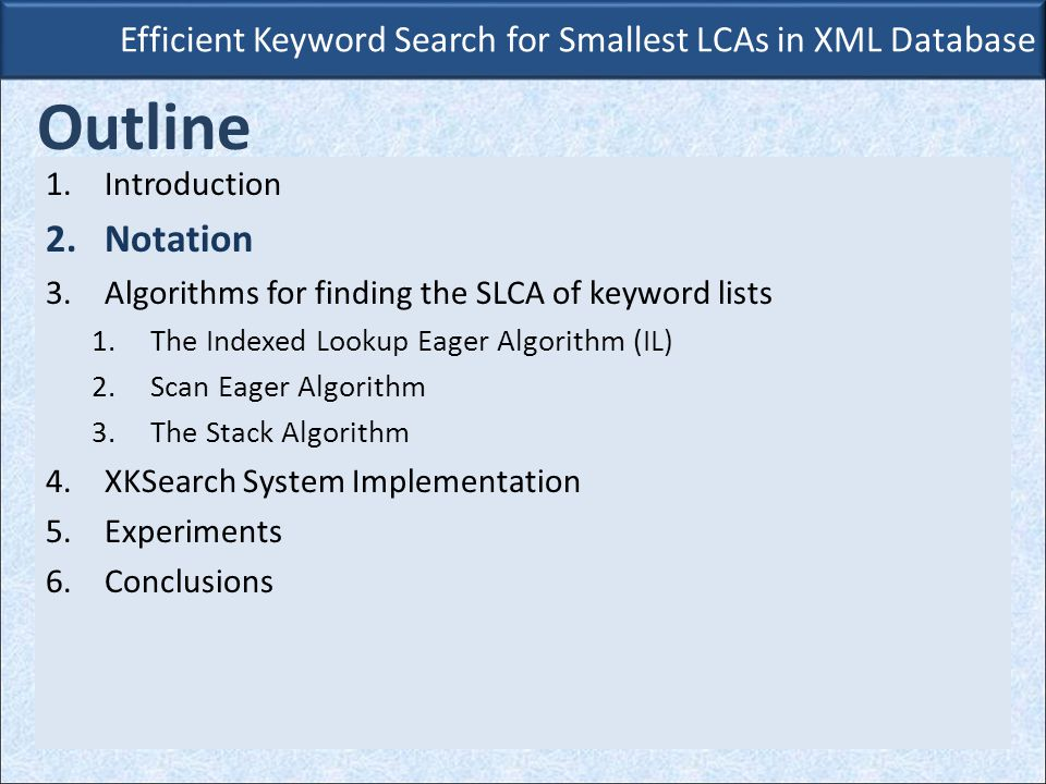 Efficient Keyword Search for Smallest LCAs in XML Database Notation -each node v of the tree corresponds to an XML element and is labeled with a tag λ(v).