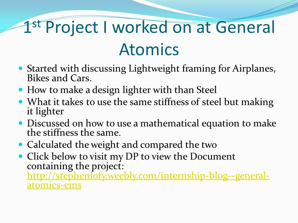 1 st Project I worked on at General Atomics Started with discussing Lightweight framing for Airplanes, Bikes and Cars.