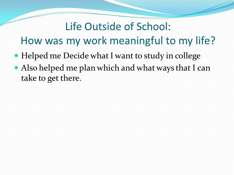 Life Outside of School: How was my work meaningful to my life.