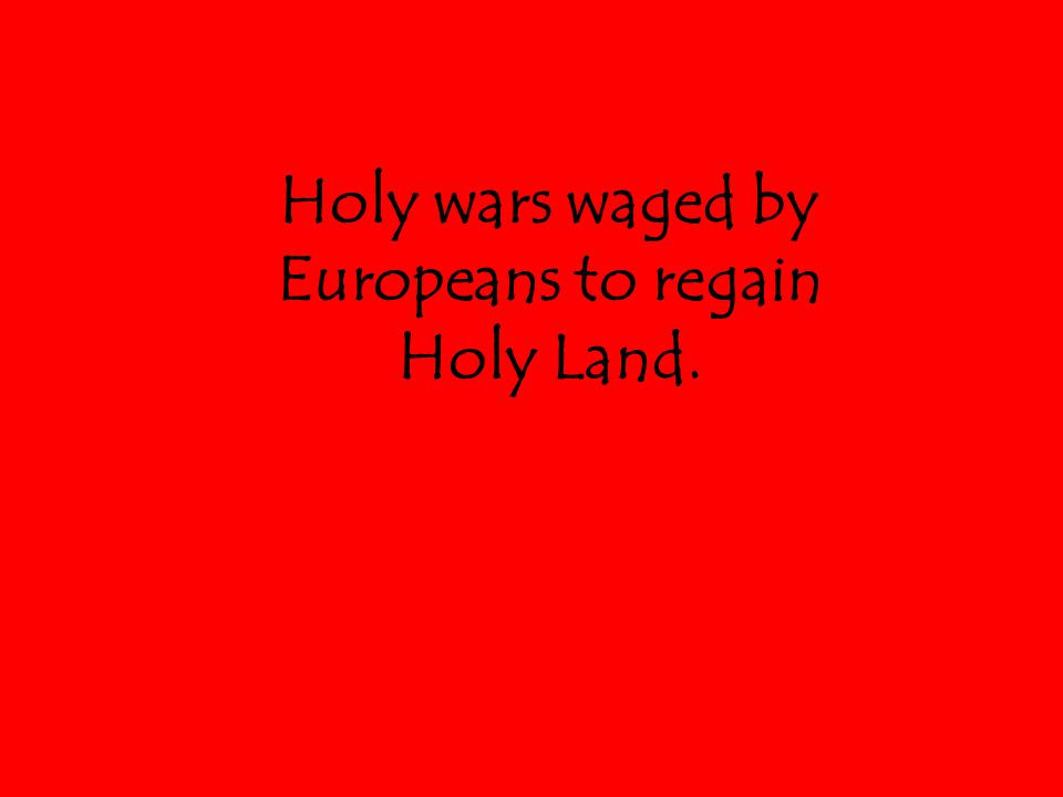 Holy wars waged by Europeans to regain Holy Land.
