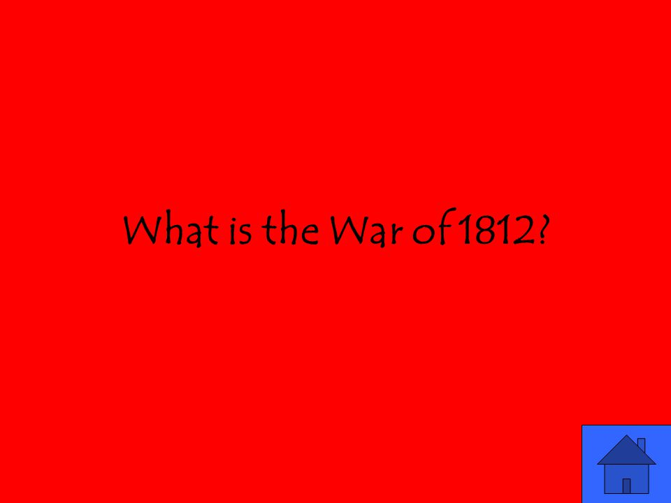 What is the War of 1812?