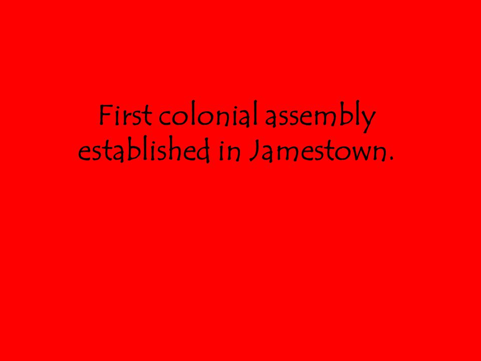 First colonial assembly established in Jamestown.