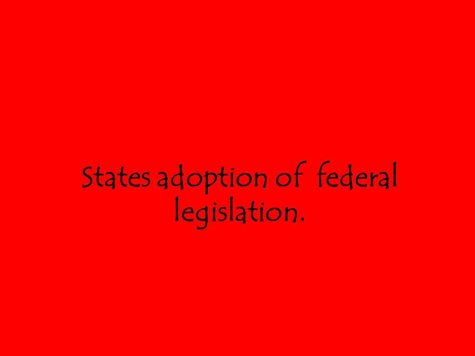 States adoption of federal legislation.