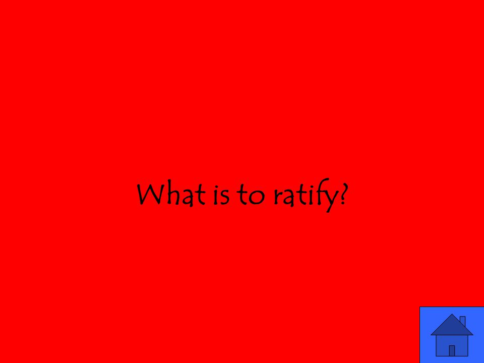 What is to ratify?