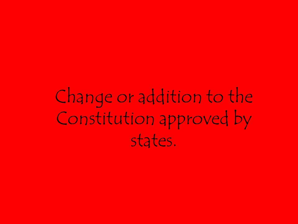 Change or addition to the Constitution approved by states.