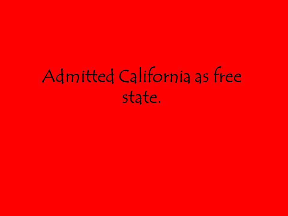 Admitted California as free state.