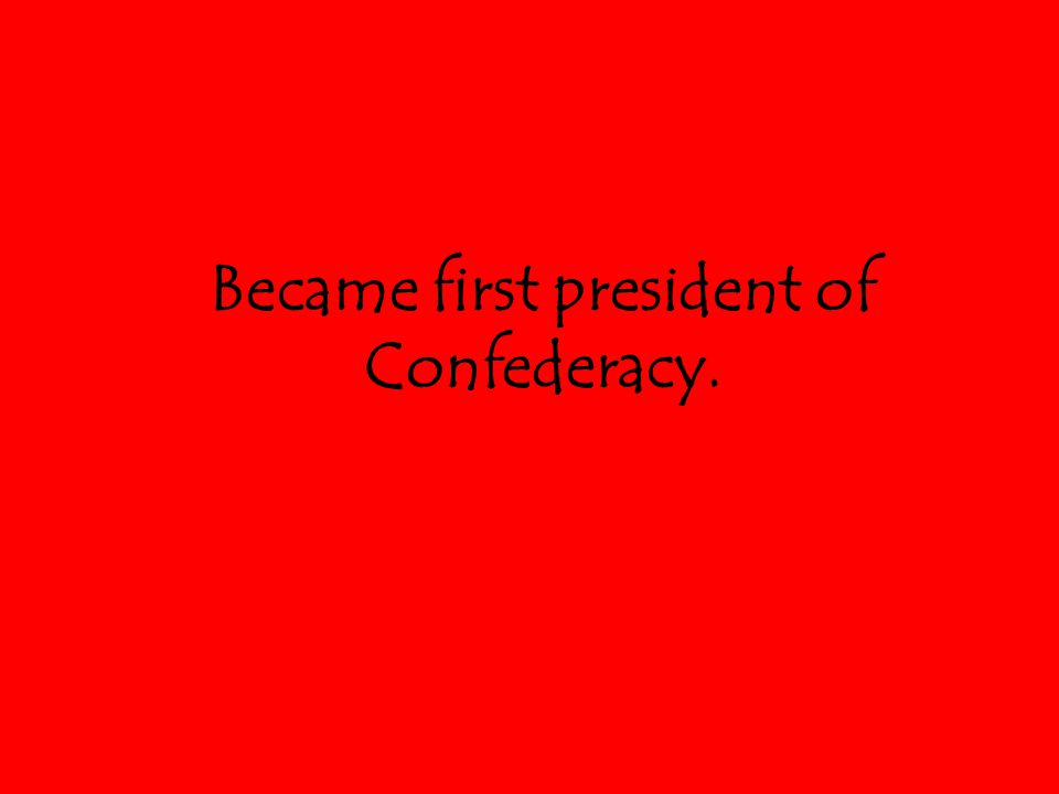 Became first president of Confederacy.