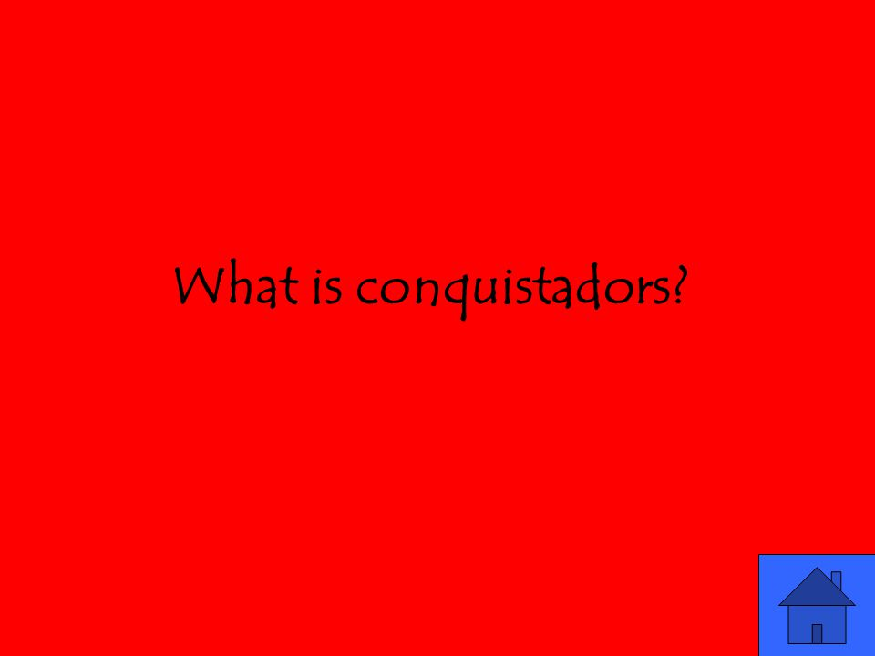 What is conquistadors?