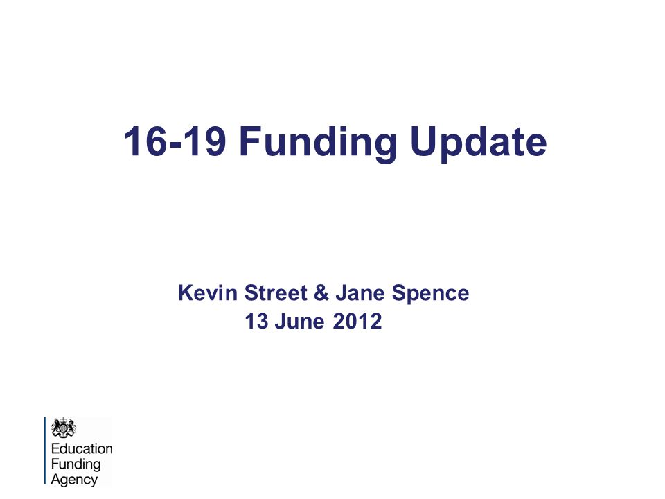 16-19 Funding Update Kevin Street & Jane Spence 13 June 2012