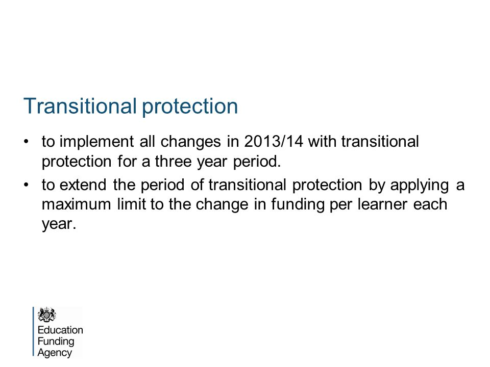 to implement all changes in 2013/14 with transitional protection for a three year period.