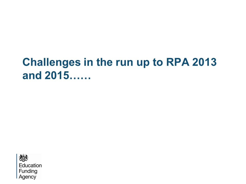 Challenges in the run up to RPA 2013 and 2015……