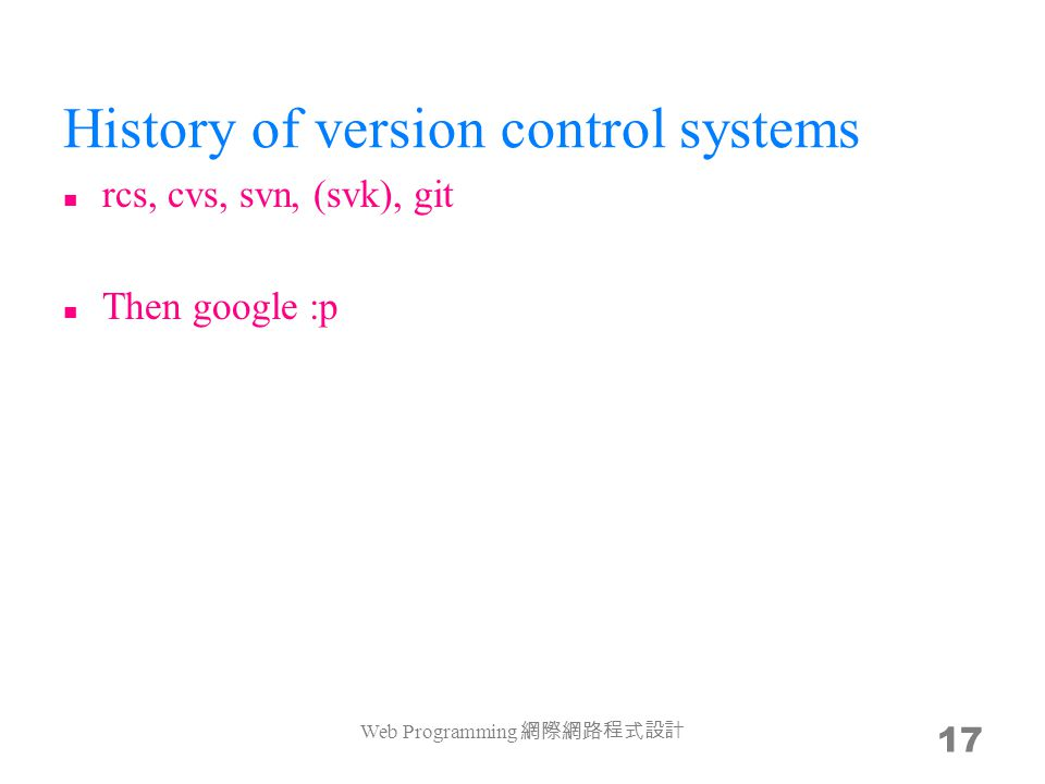 History of version control systems rcs, cvs, svn, (svk), git Then google :p rcs only handles version control but not collaboration issues cvs and svn
