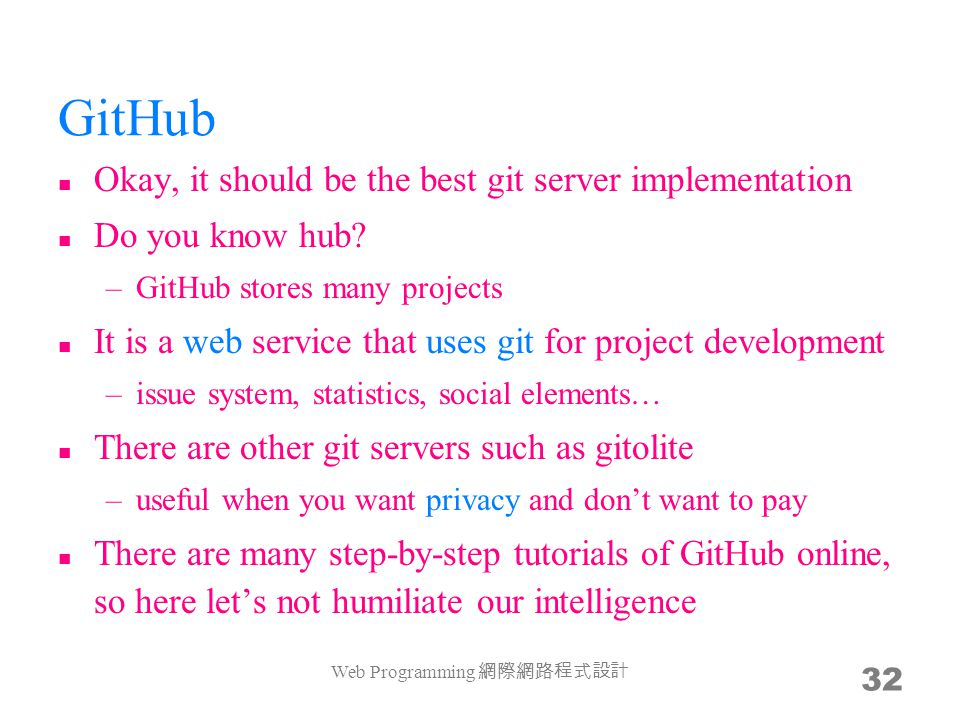 GitHub Okay, it should be the best git server implementation Do you know hub? –GitHub stores many projects It is a web service that uses git for proje