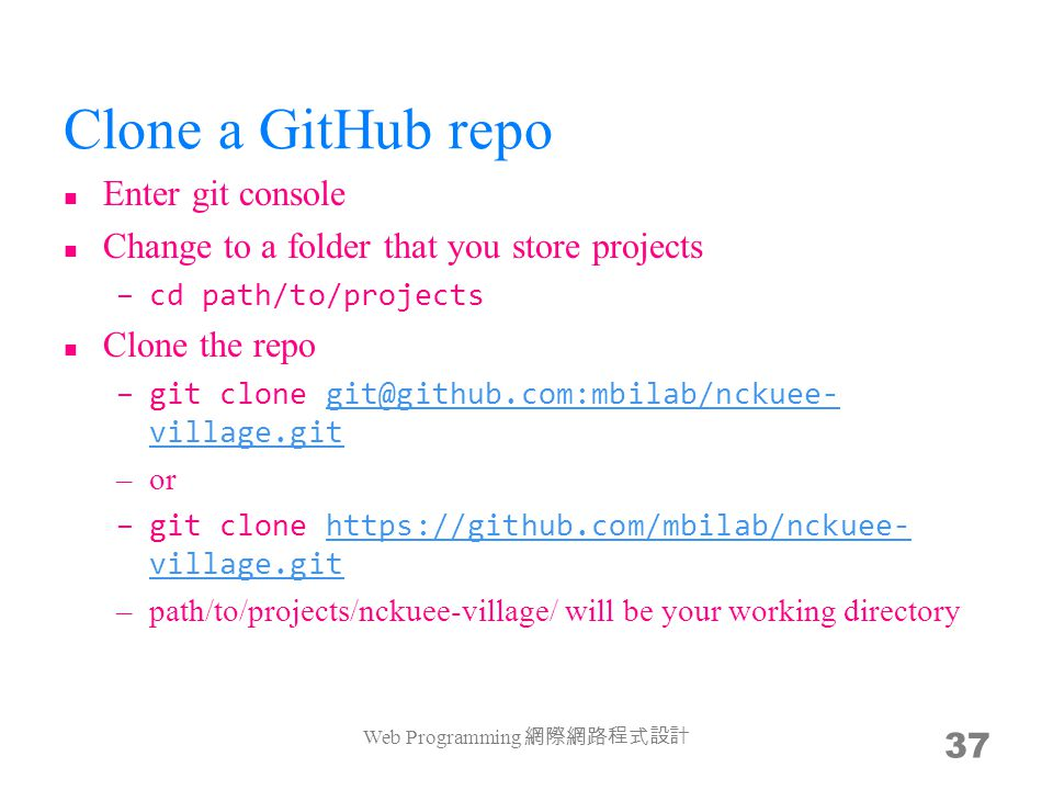 Clone a GitHub repo Enter git console Change to a folder that you store projects –cd path/to/projects Clone the repo –git clone git@github.com:mbilab/