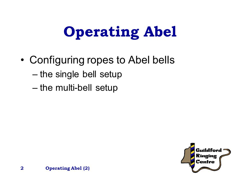 2 Operating Abel Configuring ropes to Abel bells –the single bell setup –the multi-bell setup