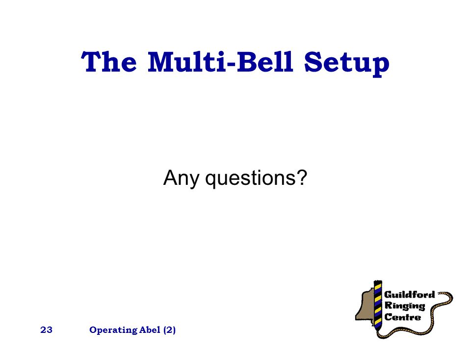 Operating Abel (2)23 The Multi-Bell Setup Any questions