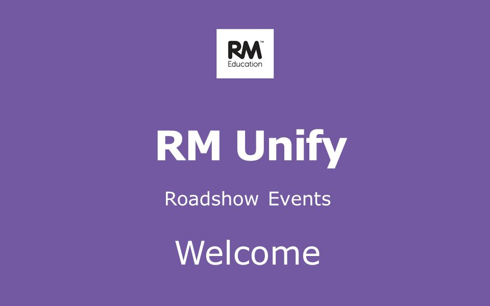 RM Unify Roadshow Events Welcome