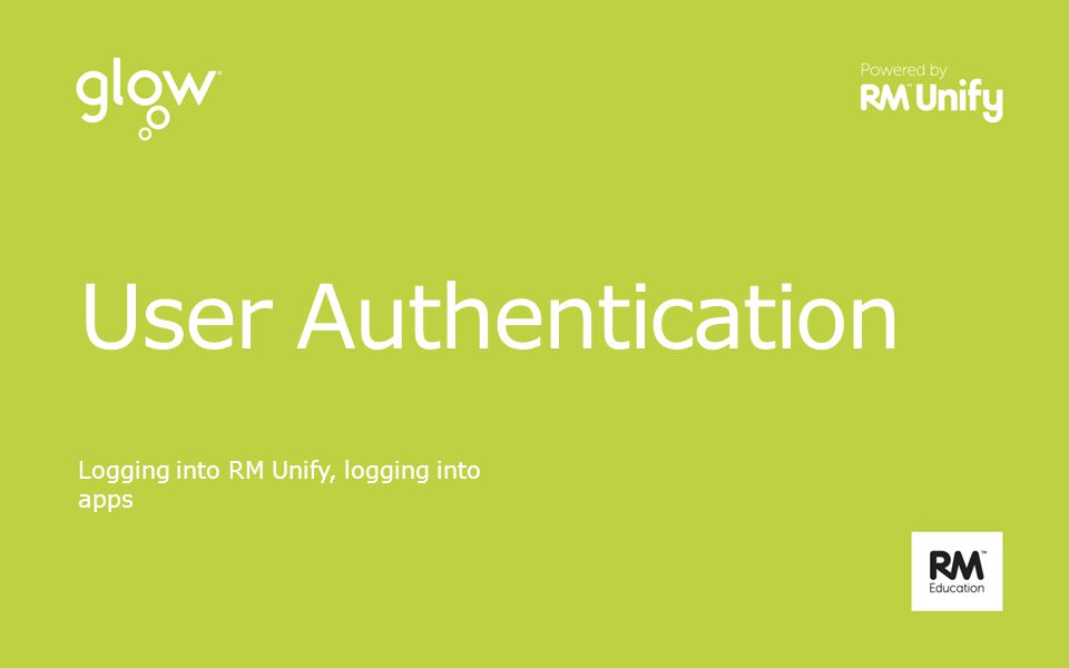 User Authentication Logging into RM Unify, logging into apps