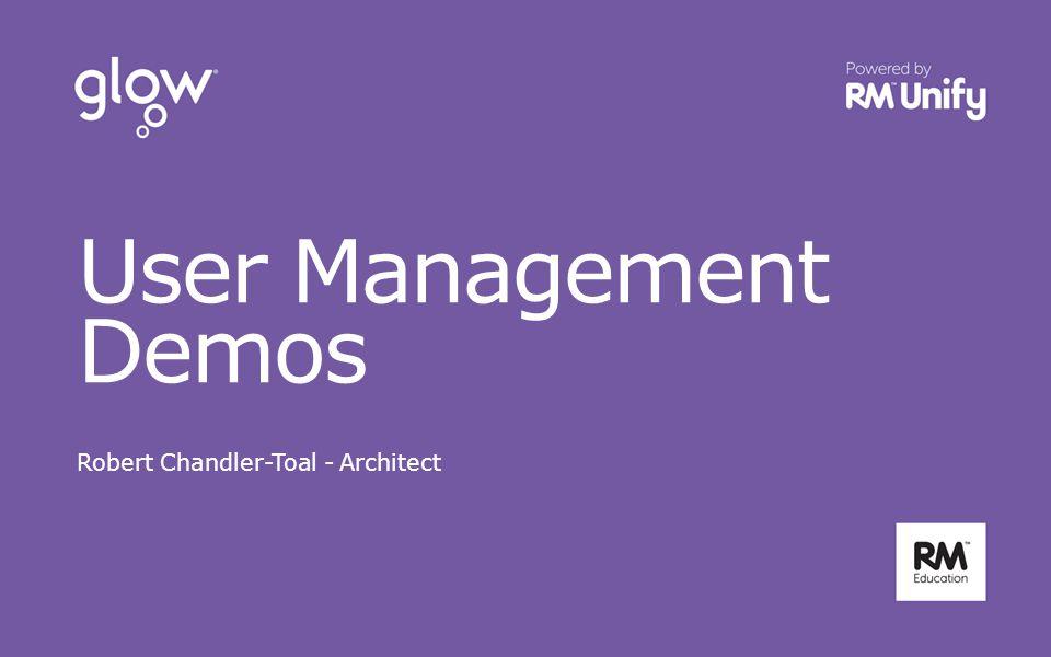 User Management Demos Robert Chandler-Toal - Architect