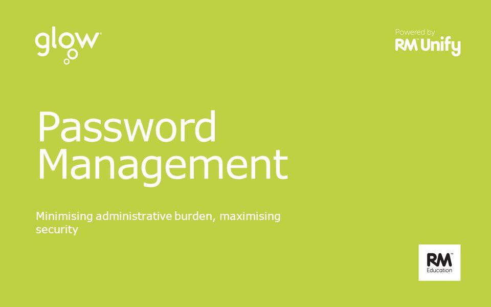 Password Management Minimising administrative burden, maximising security