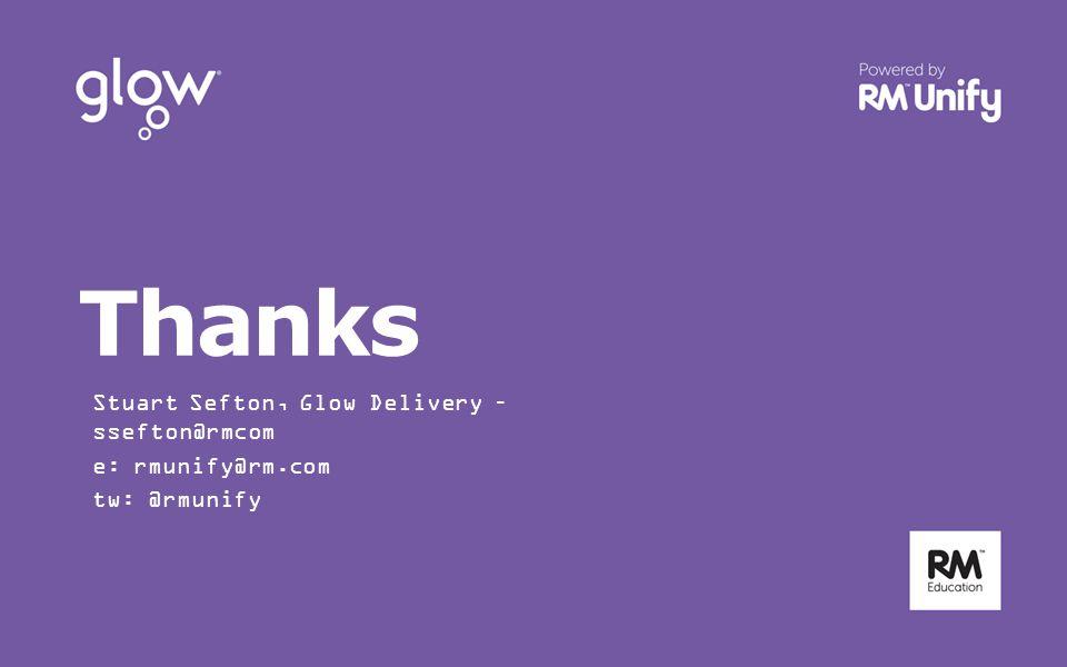 Thanks Stuart Sefton, Glow Delivery – ssefton@rmcom e: rmunify@rm.com tw: @rmunify
