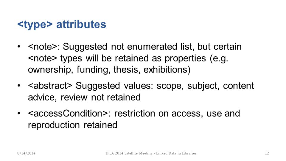 attributes : Suggested not enumerated list, but certain types will be retained as properties (e.g. ownership, funding, thesis, exhibitions) Suggested