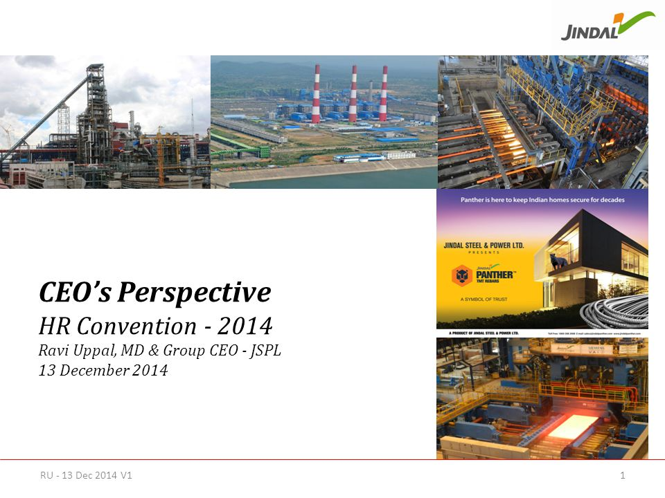RU - 13 Dec 2014 V1 CEO's Perspective HR Convention - 2014 Ravi Uppal, MD & Group CEO - JSPL 13 December 2014 1