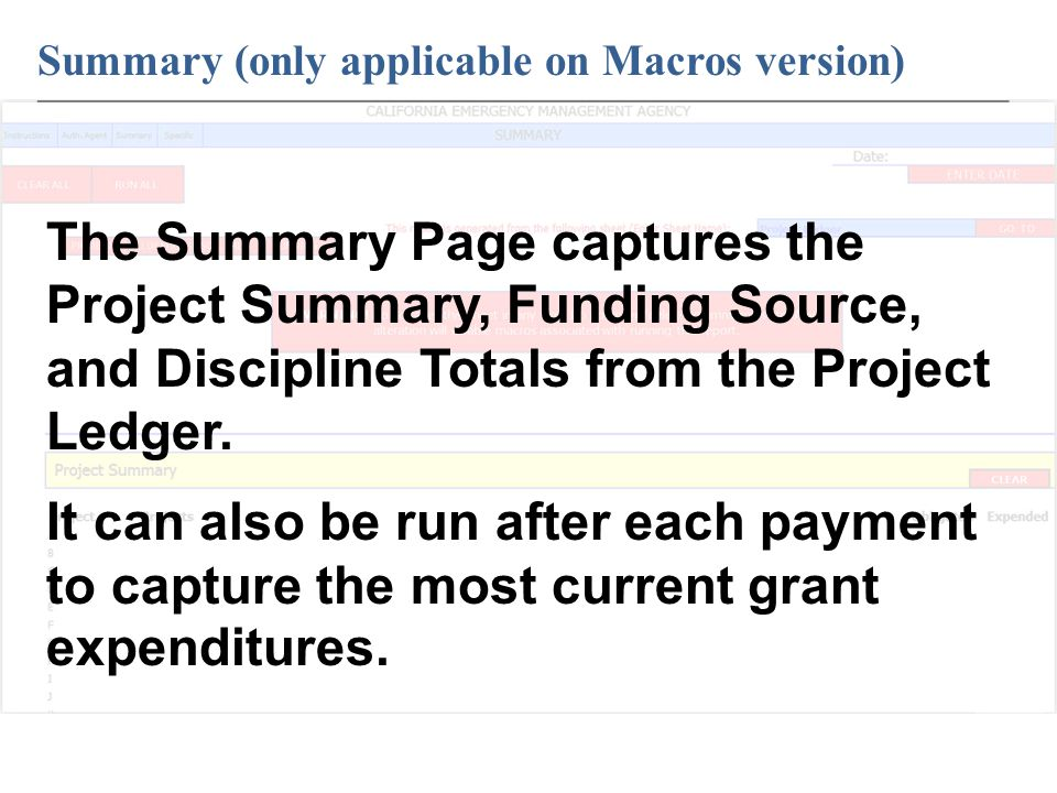 Summary (only applicable on Macros version) ____________________________________________________________ The Summary Page captures the Project Summary, Funding Source, and Discipline Totals from the Project Ledger.