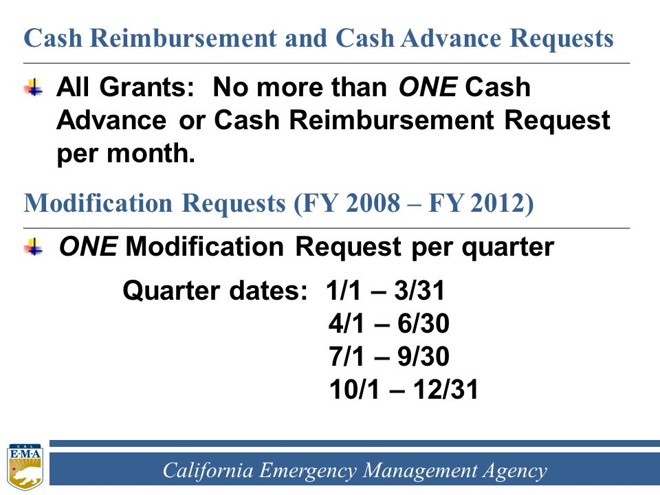 California Emergency Management Agency Cash Reimbursement and Cash Advance Requests ____________________________________________________________ All Grants: No more than ONE Cash Advance or Cash Reimbursement Request per month.