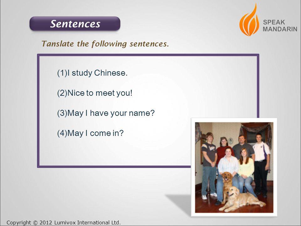 Copyright © 2012 Lumivox International Ltd. (1)I study Chinese.