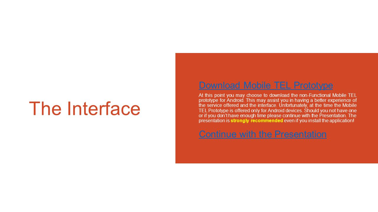 The Interface Download Mobile TEL Prototype At this point you may choose to download the non-Functional Mobile TEL prototype for Android.