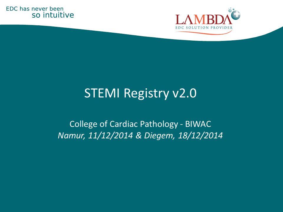 STEMI Registry v2.0 College of Cardiac Pathology - BIWAC Namur, 11/12/2014 & Diegem, 18/12/2014