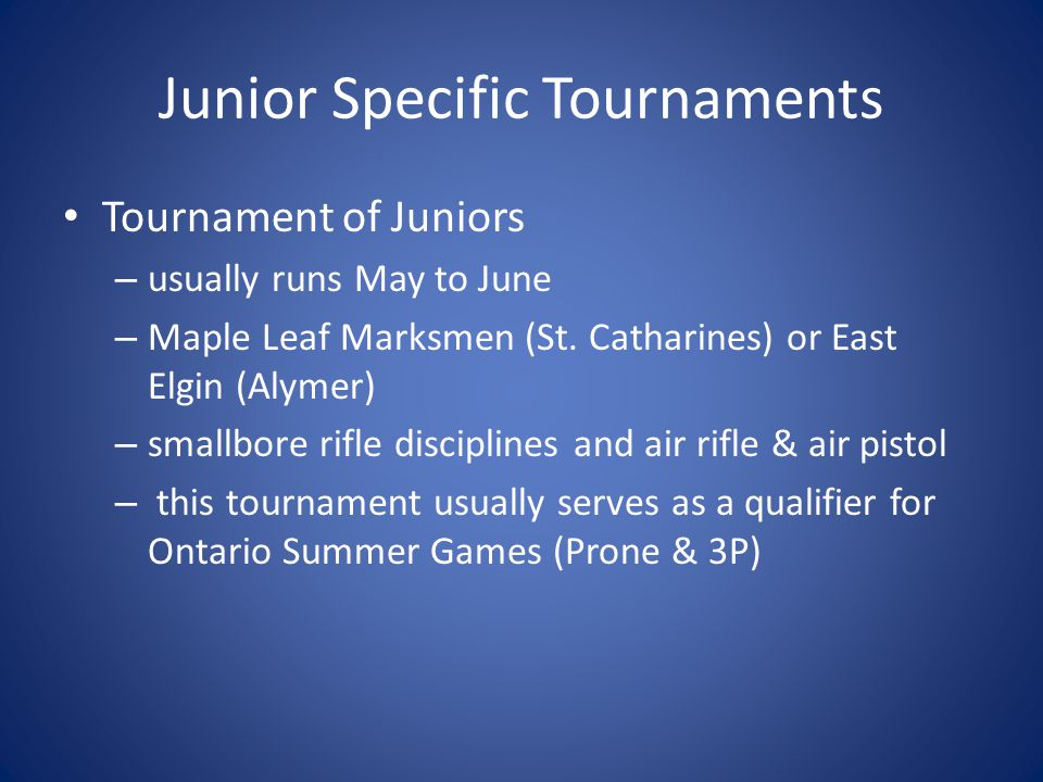 Junior Specific Tournaments Tournament of Juniors – usually runs May to June – Maple Leaf Marksmen (St.